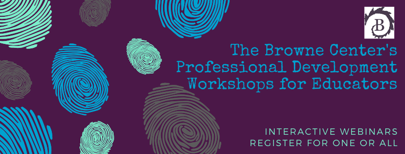 The Browne Centers Professional Development Workshops for Educators